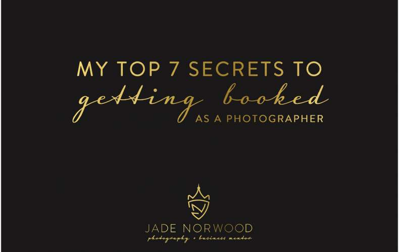 Top 7 Secrets to Getting Booked as a Photographer